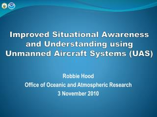 Improved Situational Awareness and Understanding using Unmanned Aircraft Systems (UAS)