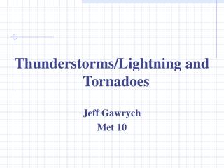 Thunderstorms/Lightning and Tornadoes Jeff Gawrych Met 10