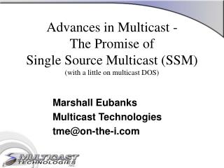 Advances in Multicast -  The Promise of  Single Source Multicast (SSM) (with a little on multicast DOS)