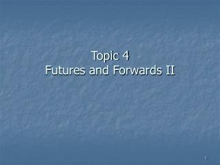 Topic 4 Futures and Forwards II