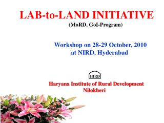LAB-to-LAND INITIATIVE                      (MoRD, GoI-Program)                         Workshop on 28-29 October, 2010