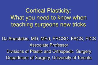 Cortical Plasticity:  What you need to know when teaching surgeons new tricks