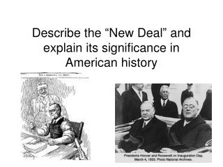 "Describe the ""New Deal"" and explain its significance in American history"