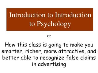 or How this class is going to make you smarter, richer, more attractive, and better able to recognize false claims in a