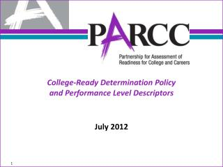 College-Ready Determination Policy  and Performance Level Descriptors  July 2012