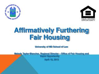 Affirmatively Furthering Fair Housing University of MD School of Law Melody Taylor-Blancher, Regional Director – Office