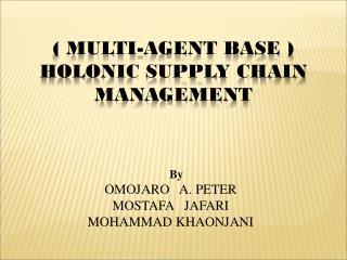 ( MULTI-AGENT BASE ) HOLONIC SUPPLY CHAIN  MANAGEMENT