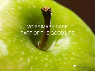 VG PRIMARY CARE PART OF THE GOOD LIFE