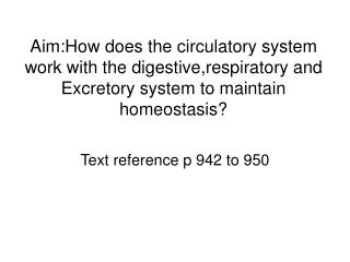 Aim:How does the circulatory system work with the digestive,respiratory and Excretory system to maintain homeostasis?
