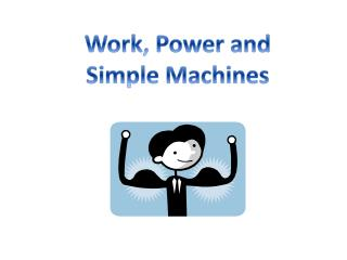 Work, Power and Simple Machines