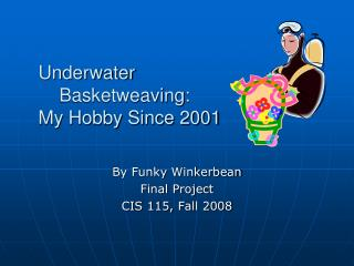 Underwater  Basketweaving : My Hobby Since 2001