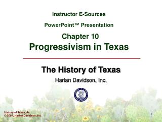 Instructor E-Sources PowerPoint™ Presentation Chapter 10 Progressivism in Texas