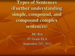 Types of Sentences (Further understanding simple, compound, and compound complex sentences)