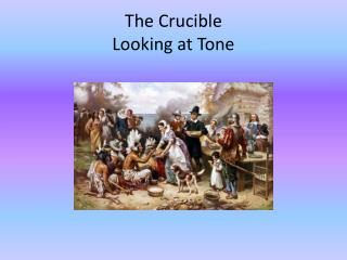 The Crucible Looking at Tone