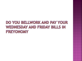 Do you bellwork and Pay your Wednesday and Friday bills in Freyonomy