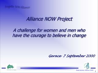 Alliance NOW Project  A challenge for women and men who have the courage to believe in change