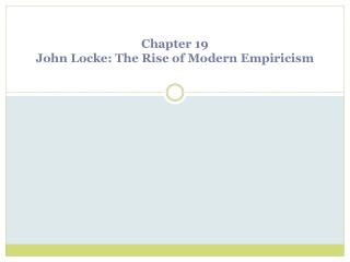 Chapter 19 John  Locke: The Rise of Modern Empiricism