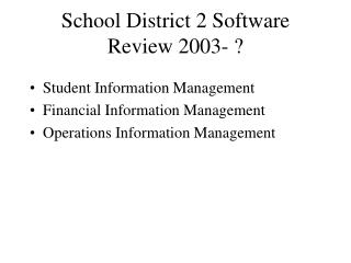 School District 2 Software Review 2003- ?