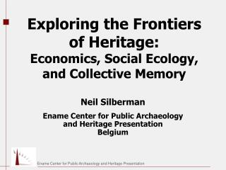 Exploring the Frontiers of Heritage: Economics, Social Ecology, and Collective Memory