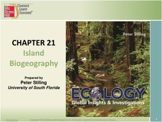 CHAPTER 21 Island Biogeography Prepared by Peter Stiling University of South Florida