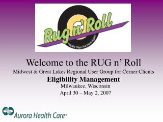 Welcome to the RUG n' Roll Midwest & Great Lakes Regional User Group for Cerner Clients Eligibility Management
