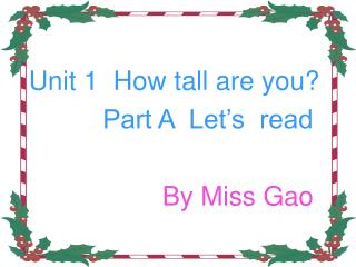 Unit 1  How tall are you?            Part A  Let's  read By Miss Gao