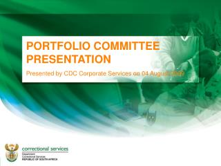 PORTFOLIO COMMITTEE PRESENTATION Presented by CDC Corporate Services on 04 August 2009