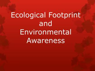 Ecological Footprint and  Environmental Awareness