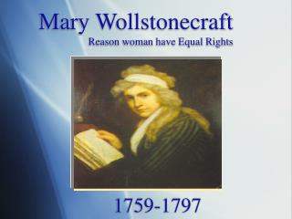 Mary Wollstonecraft Reason woman have Equal Rights