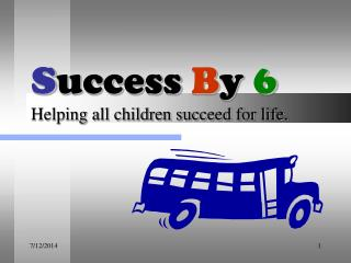 S uccess  B y  6 Helping all children succeed for life.