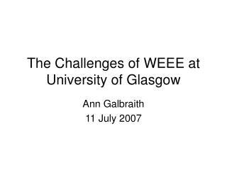 The Challenges of WEEE at University of Glasgow