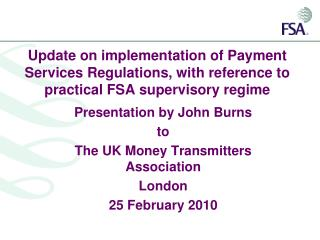 Update on implementation of Payment Services Regulations, with reference to practical FSA supervisory regime
