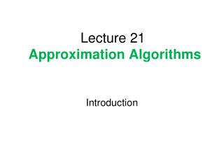 Lecture 21 Approximation Algorithms