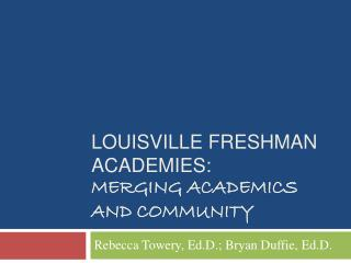Louisville Freshman Academies: Merging Academics and Community