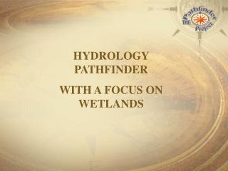HYDROLOGY PATHFINDER WITH A FOCUS ON WETLANDS