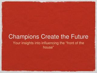 Champions Create the Future