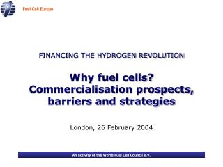 FINANCING THE HYDROGEN REVOLUTION Why fuel cells? Commercialisation prospects, barriers and strategies