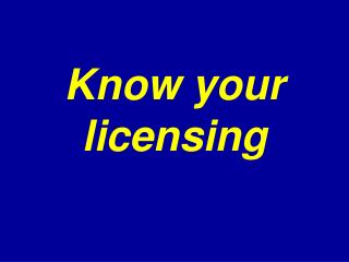 Know your licensing