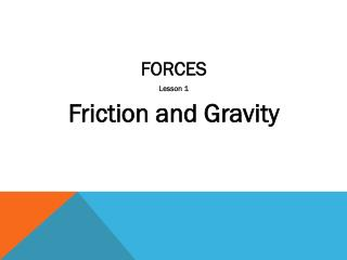 FORCES Lesson 1 Friction and Gravity