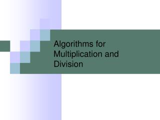 Algorithms for Multiplication and Division