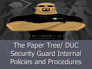 The Paper Tree/ DUC Security Guard Internal Policies and Procedures