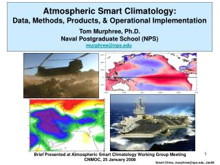 Atmospheric Smart Climatology: Data, Methods, Products, & Operational Implementation Tom Murphree, Ph.D. Naval Postg