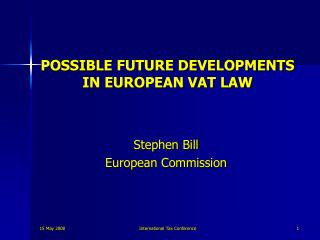POSSIBLE FUTURE DEVELOPMENTS IN EUROPEAN VAT LAW