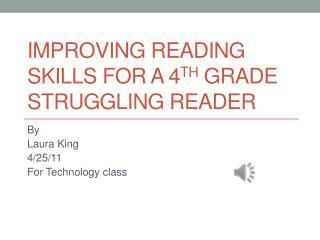 Improving Reading Skills for a 4 th  grade struggling Reader