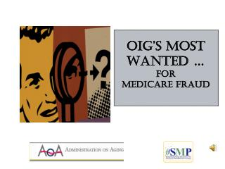 OIG's  Most Wanted … For Medicare fraud