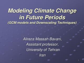 Modeling Climate Change in Future Periods  (GCM models and Downscaling Techniques)