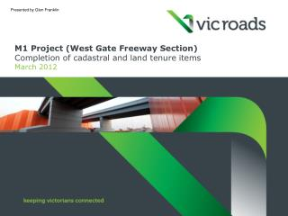 M1 Project (West Gate Freeway Section) Completion of cadastral and land tenure items March 2012