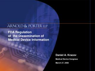 FDA Regulation  of  the Dissemination of  Medical Device Information          Daniel A. Kracov      Medical Device Con