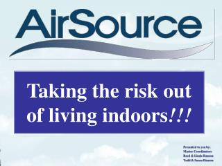 Taking the risk out of living indoors !!!
