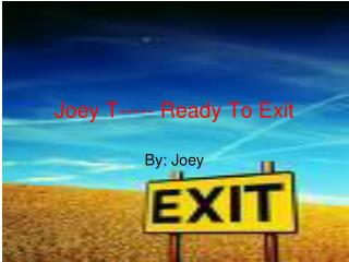 Joey T----- Ready To Exit